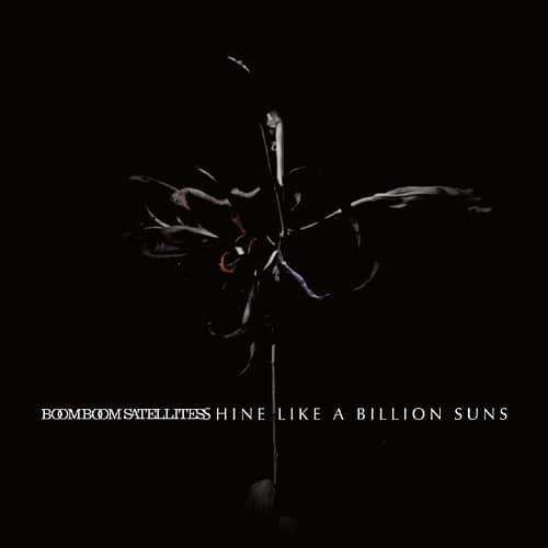 『BOOM BOOM SATELLITES - BACK IN BLACK』収録の『SHINE LIKE A BILLION SUNS』ジャケット