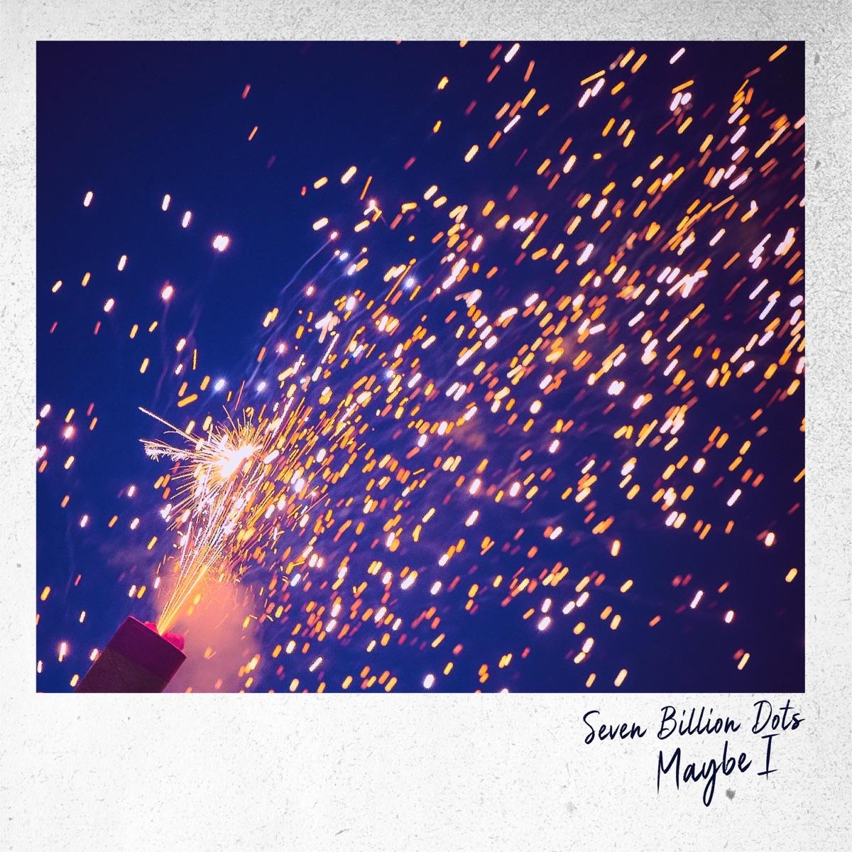 『Seven Billion Dots - Maybe I 歌詞』収録の『Maybe I』ジャケット
