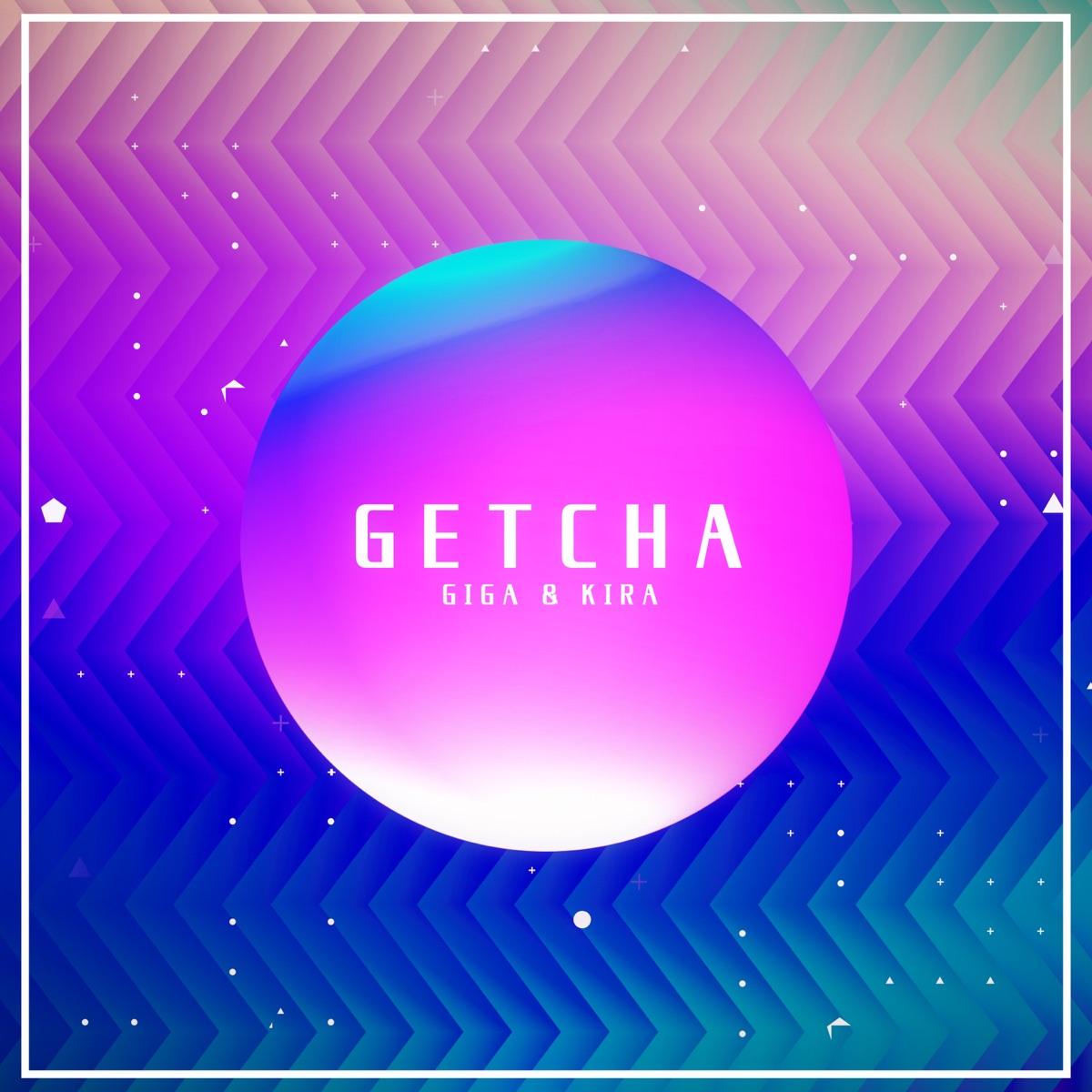 『Giga & KIRA - GETCHA! 歌詞』収録の『GETCHA!』ジャケット
