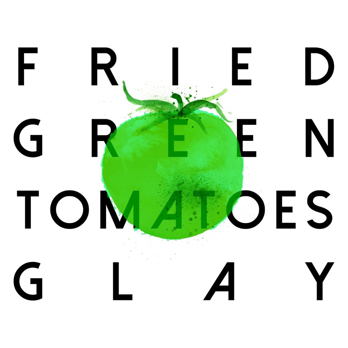 『GLAY - FRIED GREEN TOMATOES』収録の『FRIED GREEN TOMATOES』ジャケット